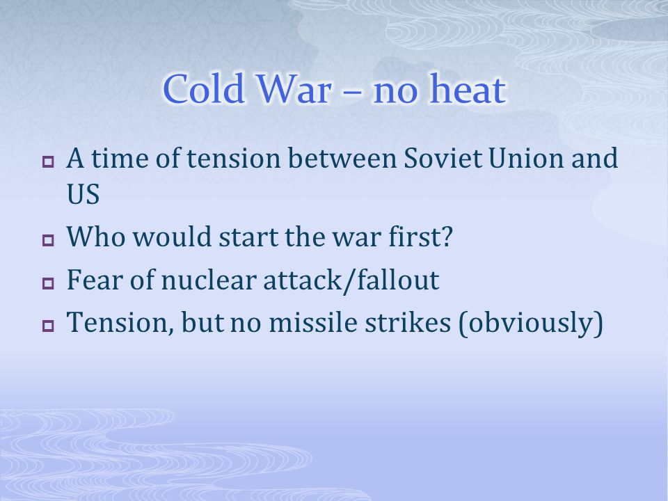  A time of tension between Soviet Union and US  Who would start the war first.