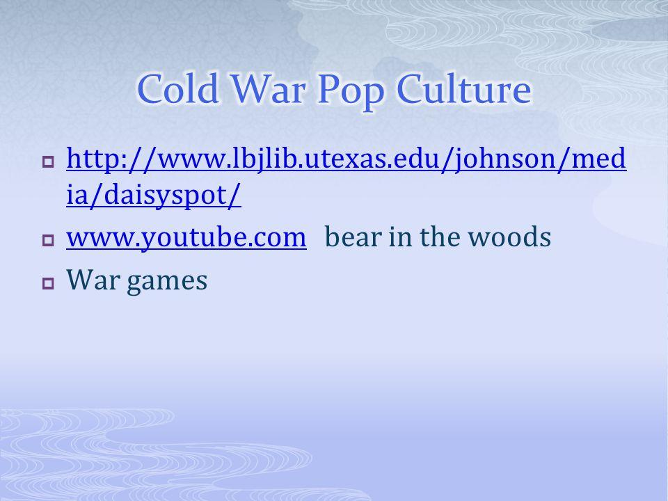  http://www.lbjlib.utexas.edu/johnson/med ia/daisyspot/ http://www.lbjlib.utexas.edu/johnson/med ia/daisyspot/  www.youtube.com bear in the woods www.youtube.com  War games