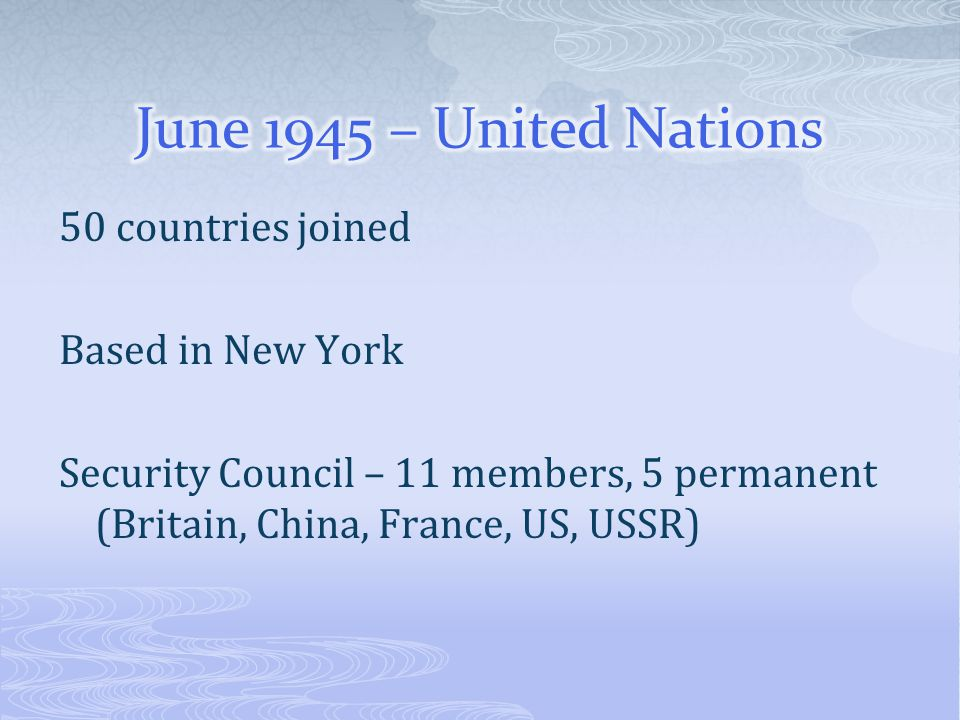 50 countries joined Based in New York Security Council – 11 members, 5 permanent (Britain, China, France, US, USSR)