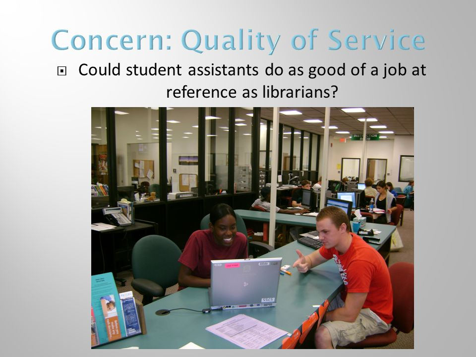  Could student assistants do as good of a job at reference as librarians