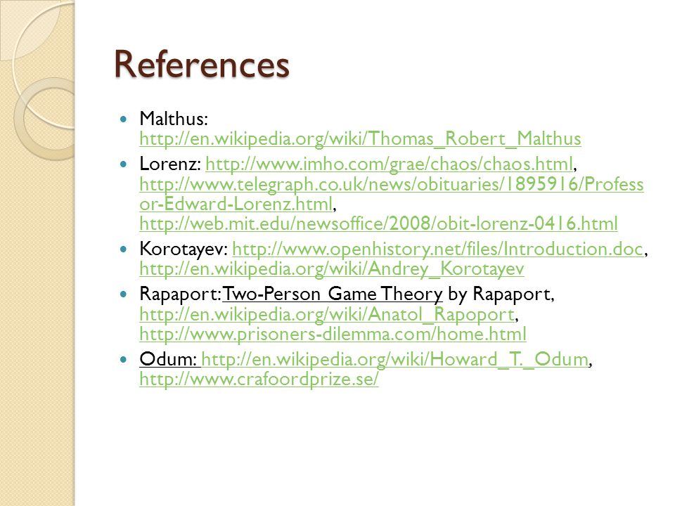 References Malthus:     Lorenz:     or-Edward-Lorenz.html,     or-Edward-Lorenz.html   Korotayev: Rapaport: Two-Person Game Theory by Rapaport, Odum: