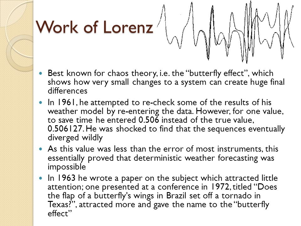 Work of Lorenz Best known for chaos theory, i.e.