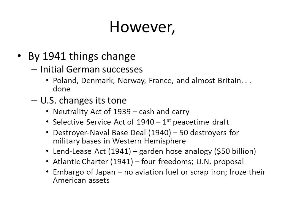 However, By 1941 things change – Initial German successes Poland, Denmark, Norway, France, and almost Britain...