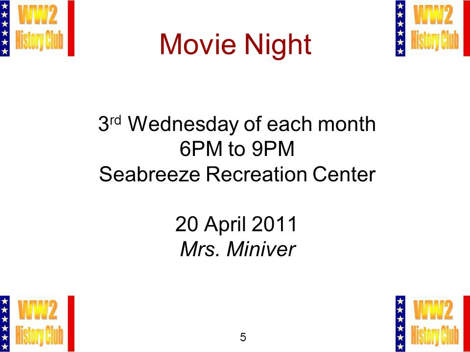 5 Movie Night 3 rd Wednesday of each month 6PM to 9PM Seabreeze Recreation Center 20 April 2011 Mrs.