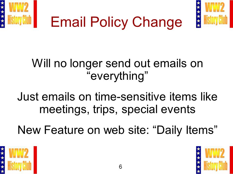 6 Email Policy Change Will no longer send out emails on everything Just emails on time-sensitive items like meetings, trips, special events New Feature on web site: Daily Items