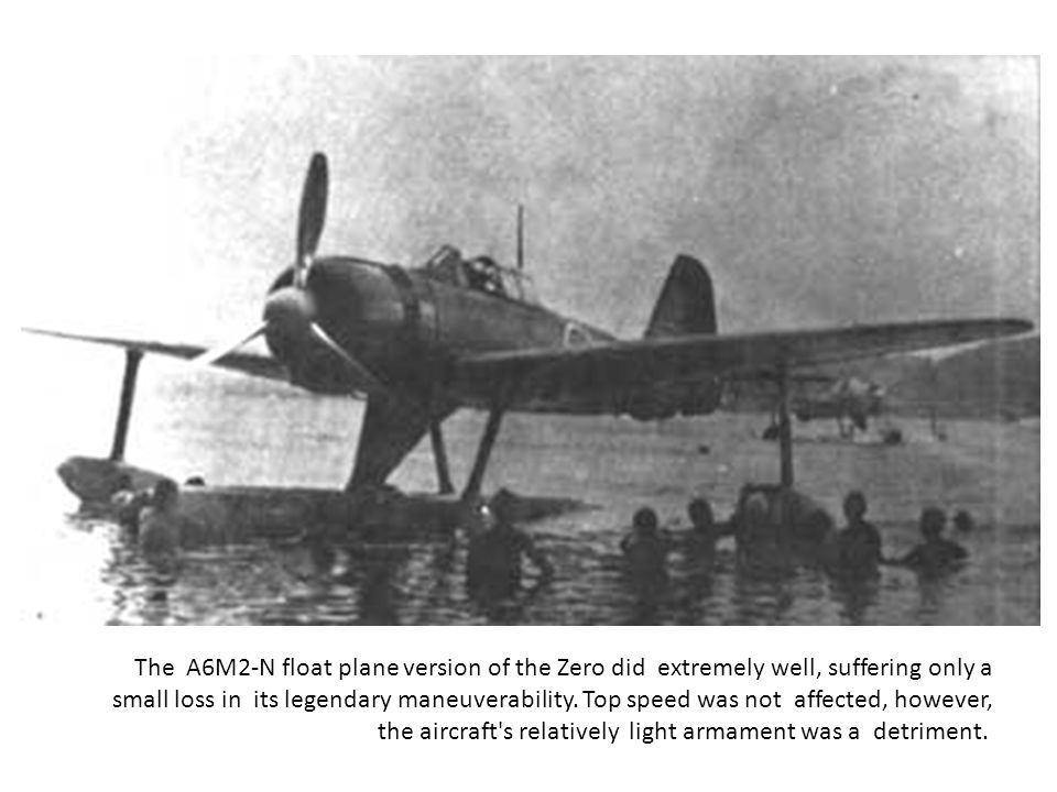 The A6M2-N float plane version of the Zero did extremely well, suffering only a small loss in its legendary maneuverability.