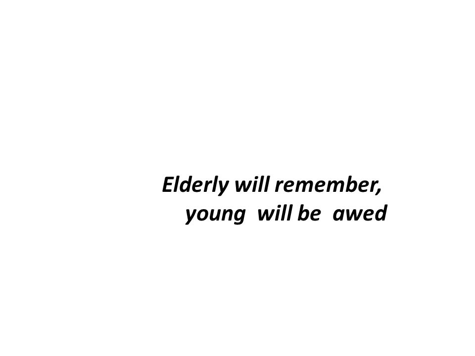 Elderly will remember, young will be awed