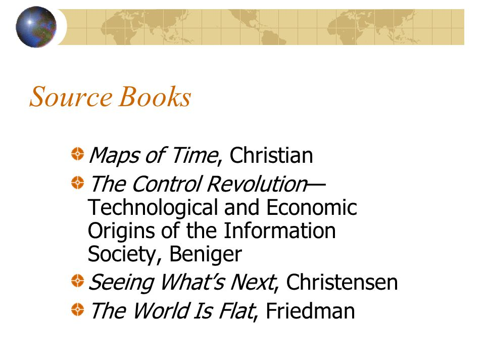 Source Books Maps of Time, Christian The Control Revolution— Technological and Economic Origins of the Information Society, Beniger Seeing What's Next