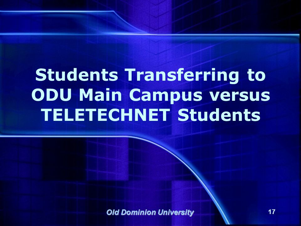 Old Dominion University 17 Students Transferring to ODU Main Campus versus TELETECHNET Students