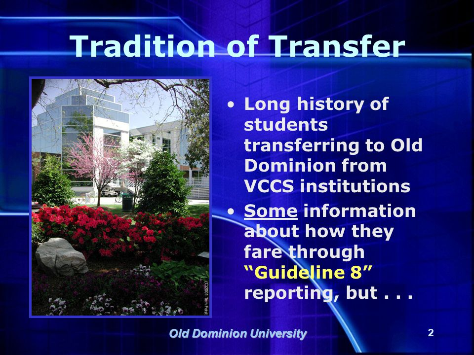 Old Dominion University 3 Need for A More Comprehensive Study Guideline 8 only includes students: –Who enter the University in fall semester –As degree-seeking students Because many students initially enter as non-degree students across all three semesters, the need for a more comprehensive study was identified