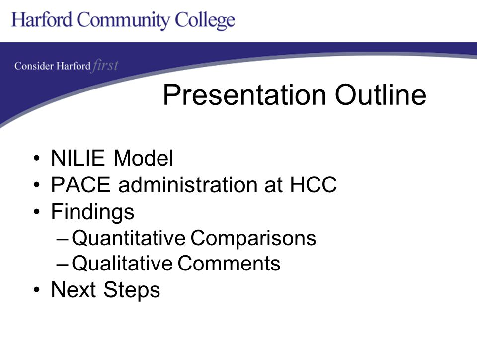 Presentation Outline NILIE Model PACE administration at HCC Findings –Quantitative Comparisons –Qualitative Comments Next Steps