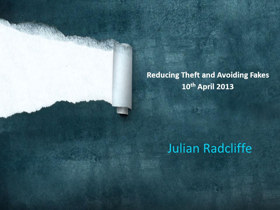Julian Radcliffe Reducing Theft and Avoiding Fakes 10 th April 2013