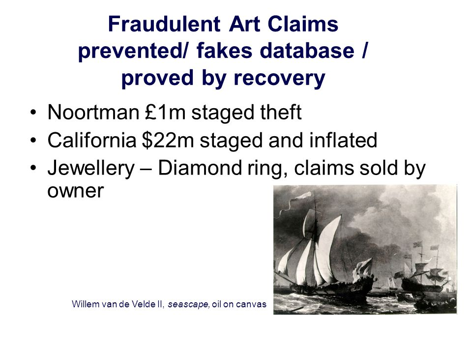 Fraudulent Art Claims prevented/ fakes database / proved by recovery Noortman £1m staged theft California $22m staged and inflated Jewellery – Diamond