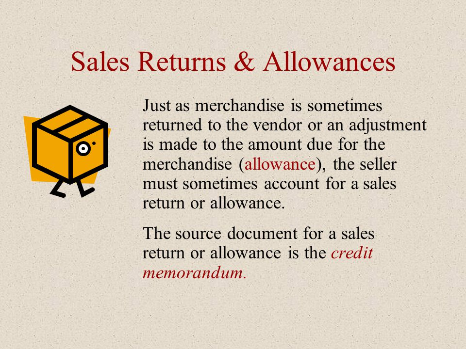Sales Returns & Allowances Just as merchandise is sometimes returned to the vendor or an adjustment is made to the amount due for the merchandise (all