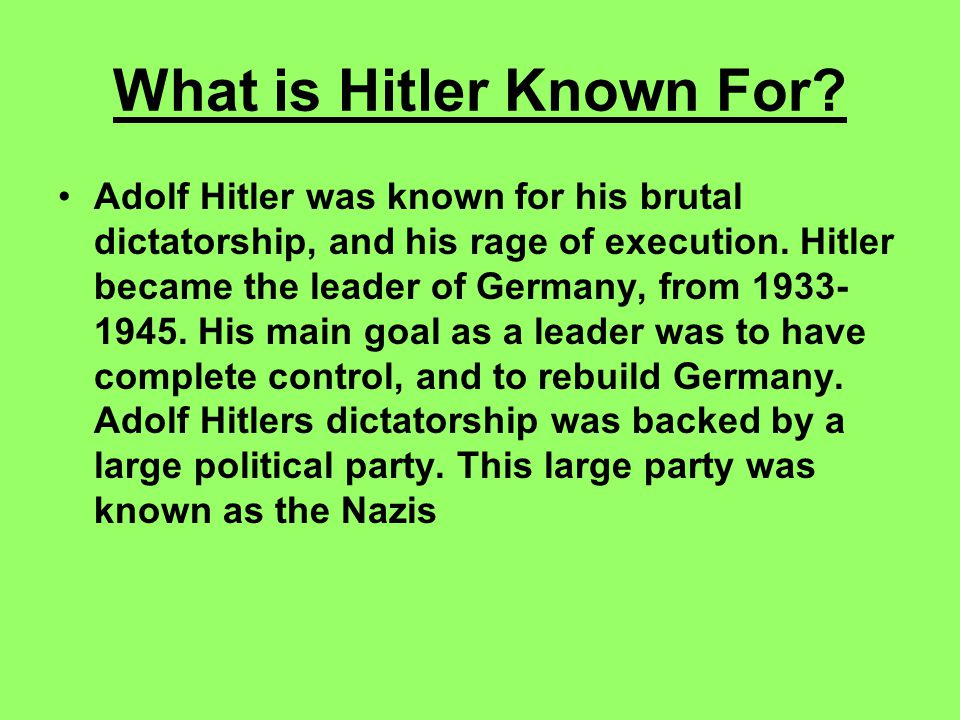 What is Hitler Known For.