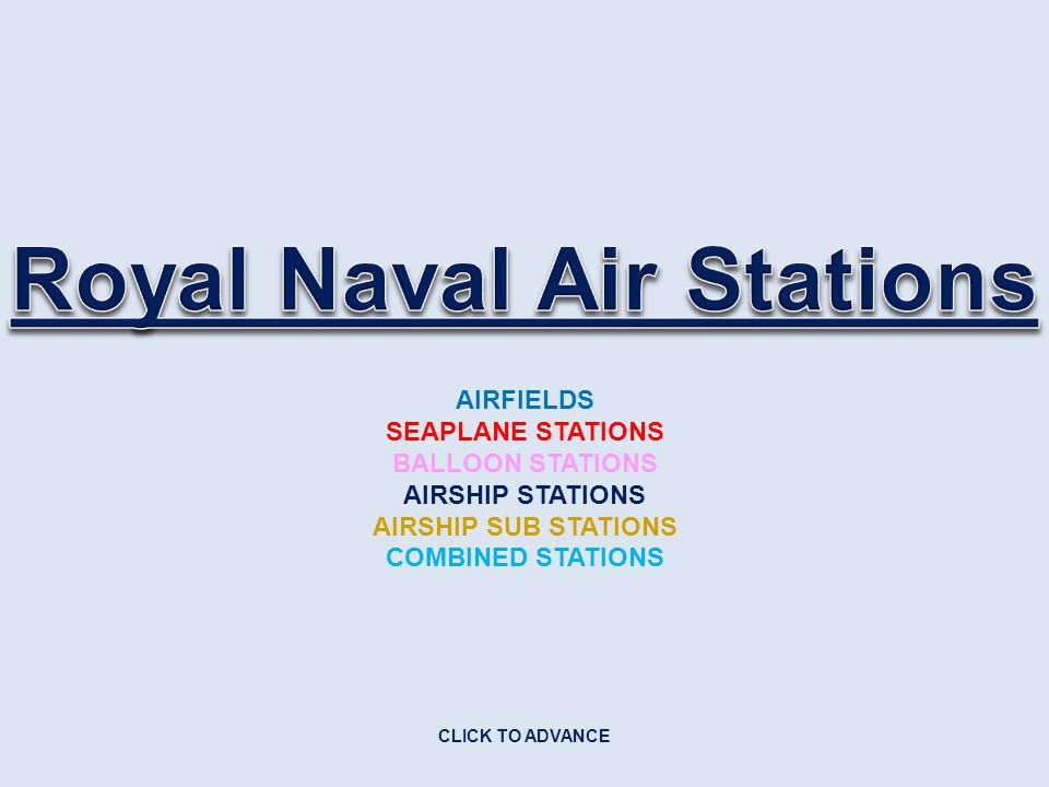 AIRFIELDS SEAPLANE STATIONS BALLOON STATIONS AIRSHIP STATIONS AIRSHIP SUB STATIONS COMBINED STATIONS CLICK TO ADVANCE