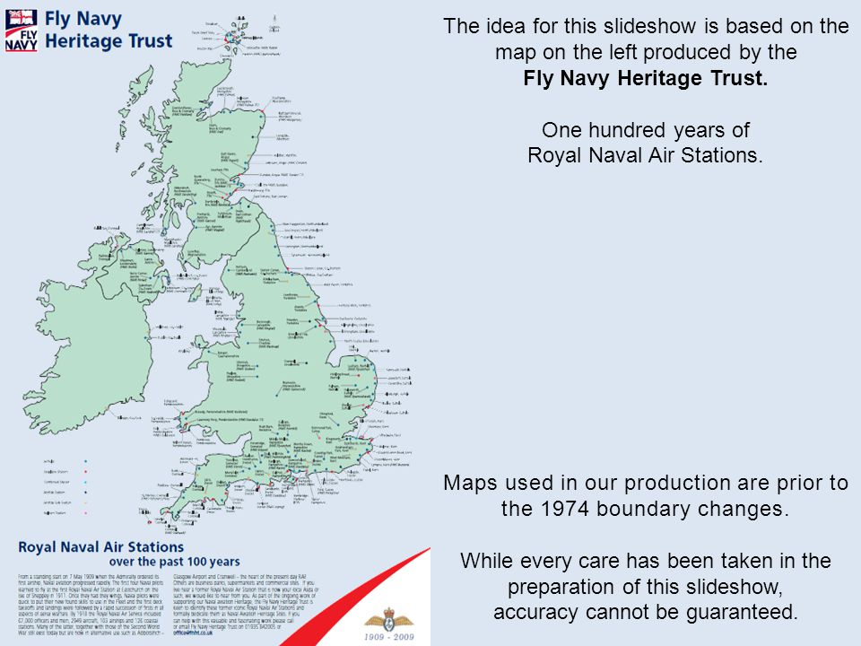 The idea for this slideshow is based on the map on the left produced by the Fly Navy Heritage Trust. One hundred years of Royal Naval Air Stations. Ma