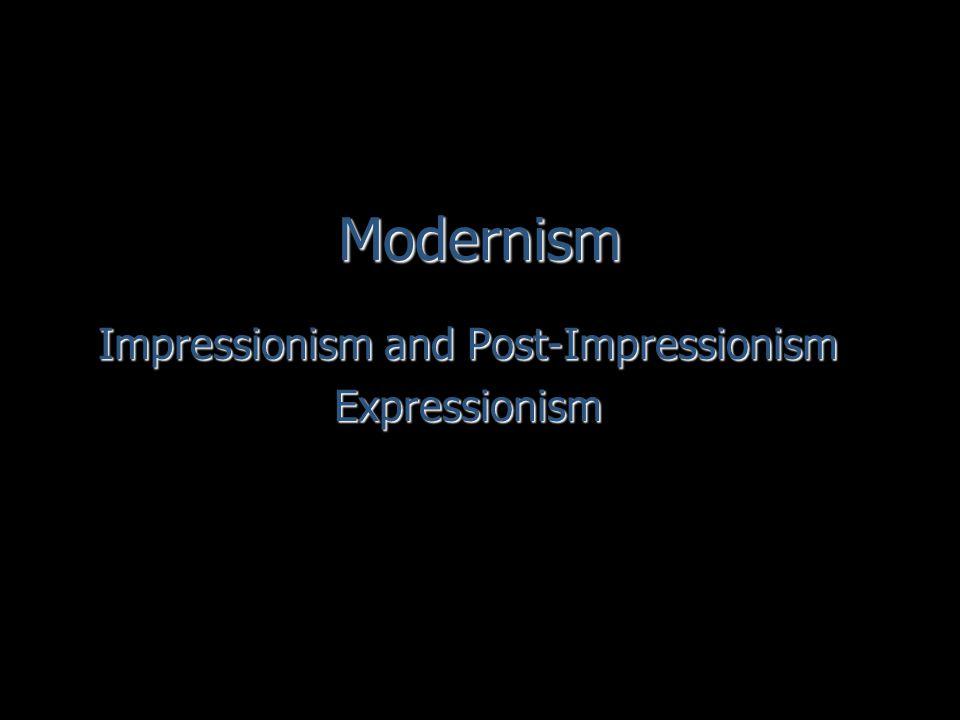 Modernism Impressionism and Post-Impressionism Expressionism
