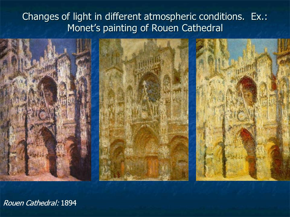 Rouen Cathedral: 1894 Changes of light in different atmospheric conditions.