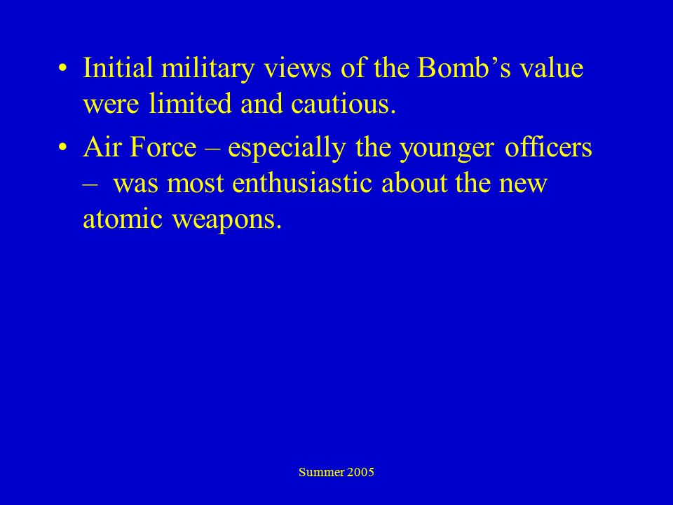Summer 2005 Initial military views of the Bomb's value were limited and cautious.
