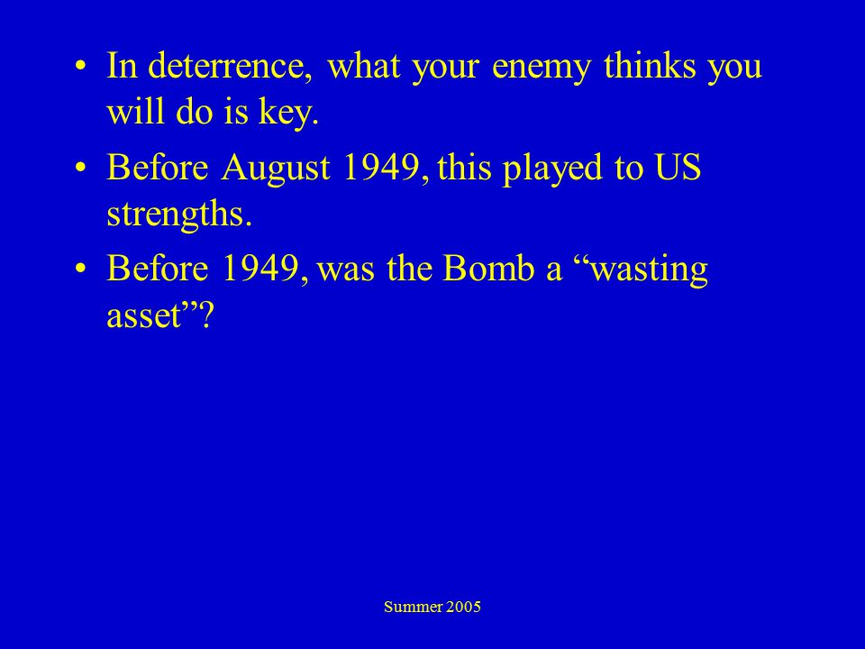 Summer 2005 In deterrence, what your enemy thinks you will do is key.