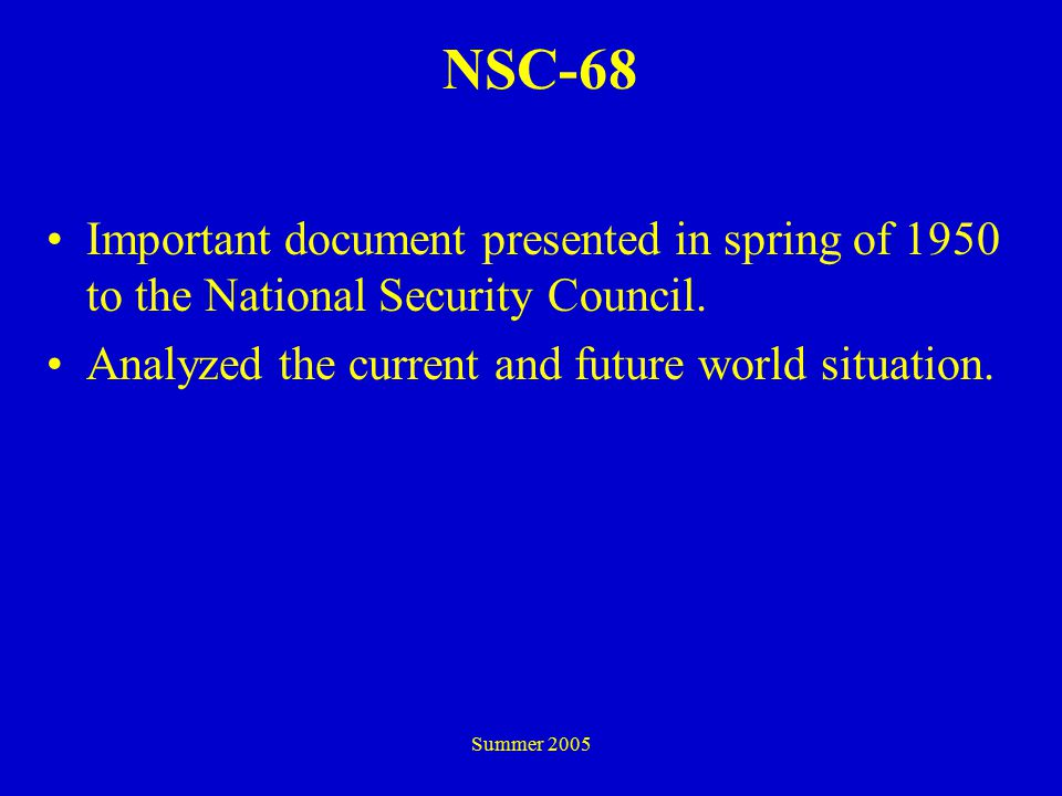 Summer 2005 NSC-68 Important document presented in spring of 1950 to the National Security Council.