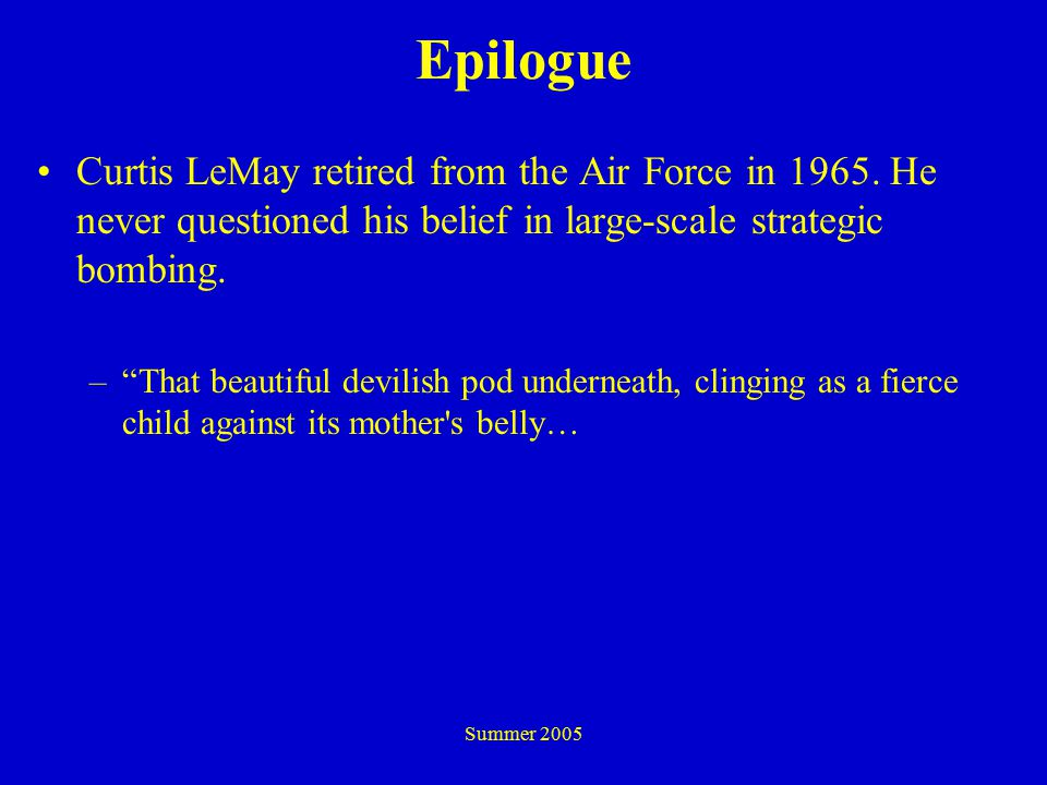 Summer 2005 Epilogue Curtis LeMay retired from the Air Force in 1965.
