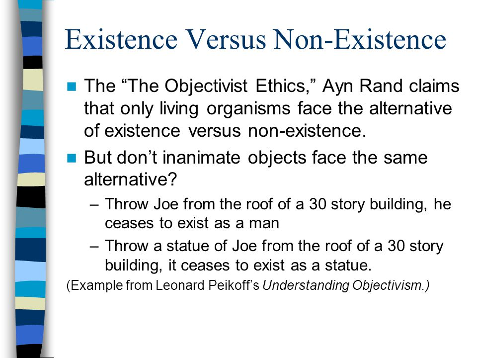 Existence Versus Non-Existence The The Objectivist Ethics, Ayn Rand claims that only living organisms face the alternative of existence versus non-existence.
