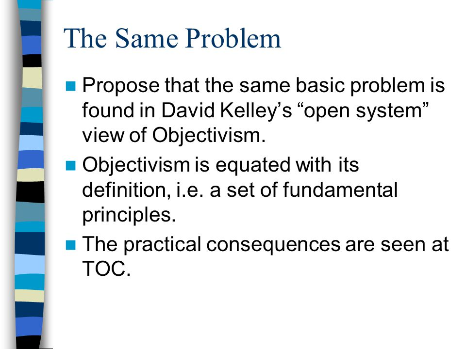 The Same Problem Propose that the same basic problem is found in David Kelley's open system view of Objectivism.