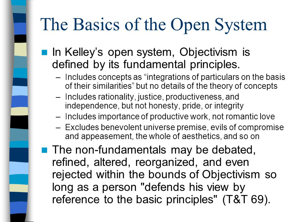The Basics of the Open System In Kelley's open system, Objectivism is defined by its fundamental principles.