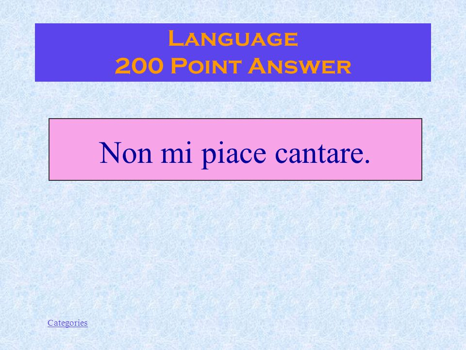 Categories Language 200 Point Question How do you say: I don't like singing