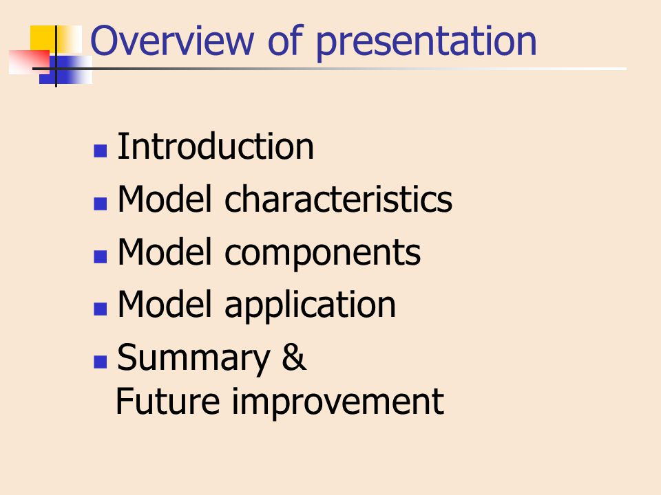 Overview of presentation Introduction Model characteristics Model components Model application Summary & Future improvement