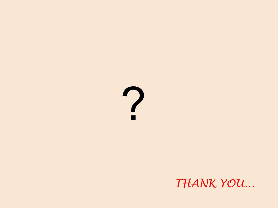 THANK YOU… ?