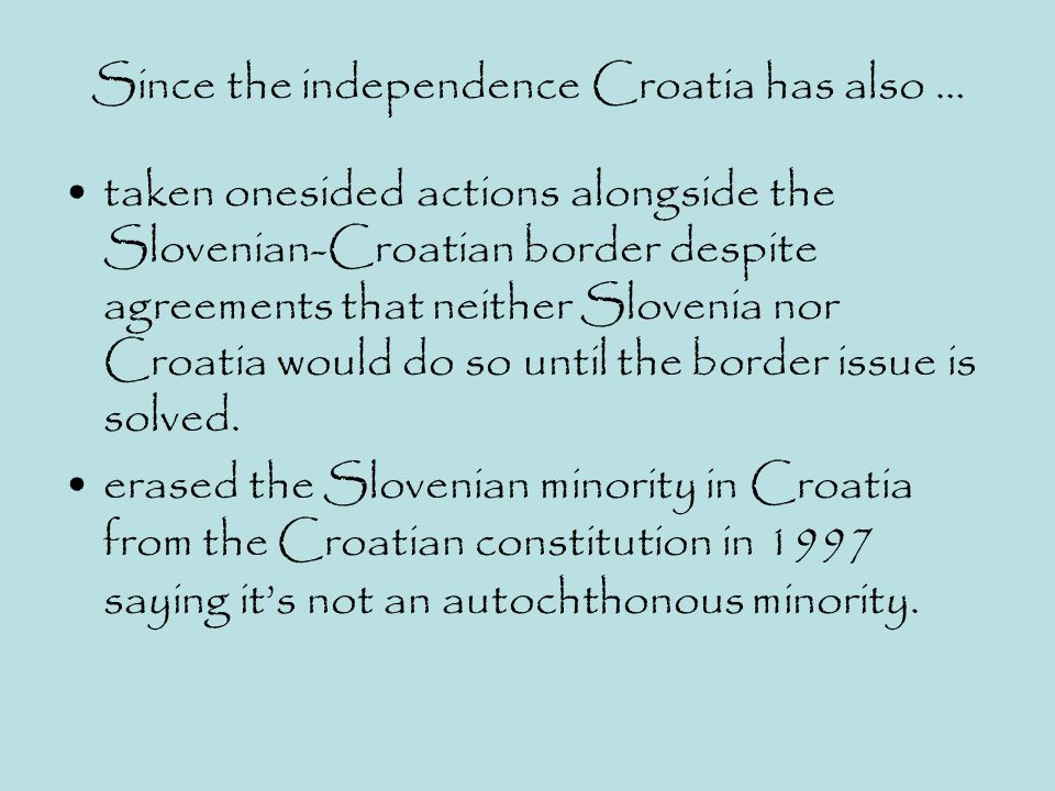 Since the independence Croatia has also … taken onesided actions alongside the Slovenian-Croatian border despite agreements that neither Slovenia nor