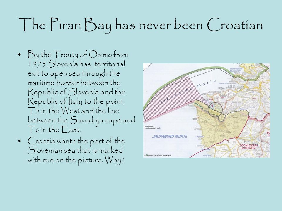 Croatia wants half of the Piran Bay, because… maybe Croatia's aim is to be the key player on the former Yugoslavian territory and it's in its interest to break down Slovenia's strategic position.