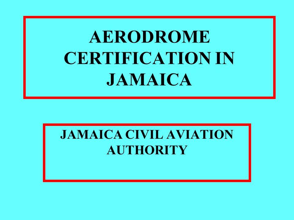 AERODROME CERTIFICATION IN JAMAICA JAMAICA CIVIL AVIATION AUTHORITY