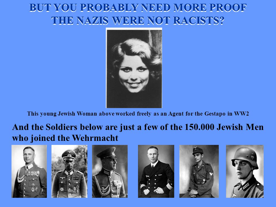 This young Jewish Woman above worked freely as an Agent for the Gestapo in WW2 BUT YOU PROBABLY NEED MORE PROOF THE NAZIS WERE NOT RACISTS? And the So