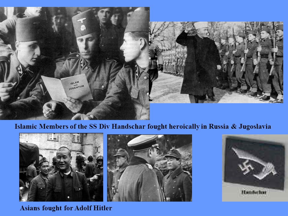 Islamic Members of the SS Div Handschar fought heroically in Russia & Jugoslavia Asians fought for Adolf Hitler