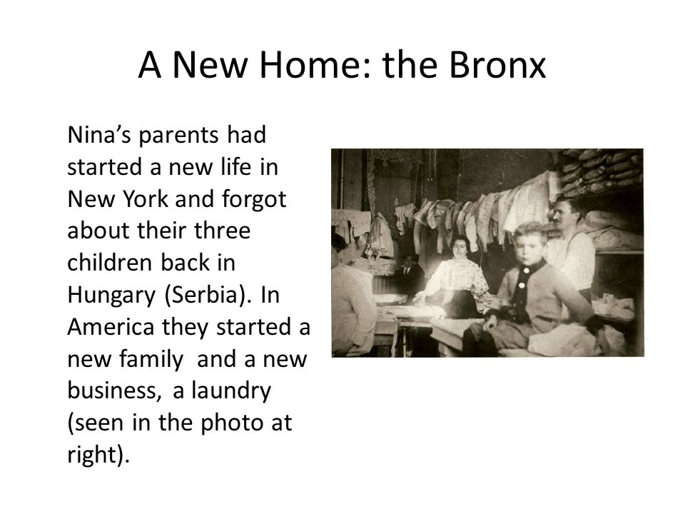 A New Home: the Bronx Nina's parents had started a new life in New York and forgot about their three children back in Hungary (Serbia).