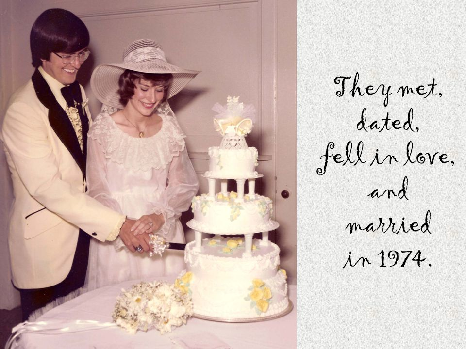 They met, dated, fell in love, and married in 1974.
