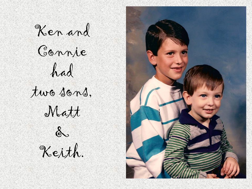 Ken and Connie had two sons, Matt & Keith.
