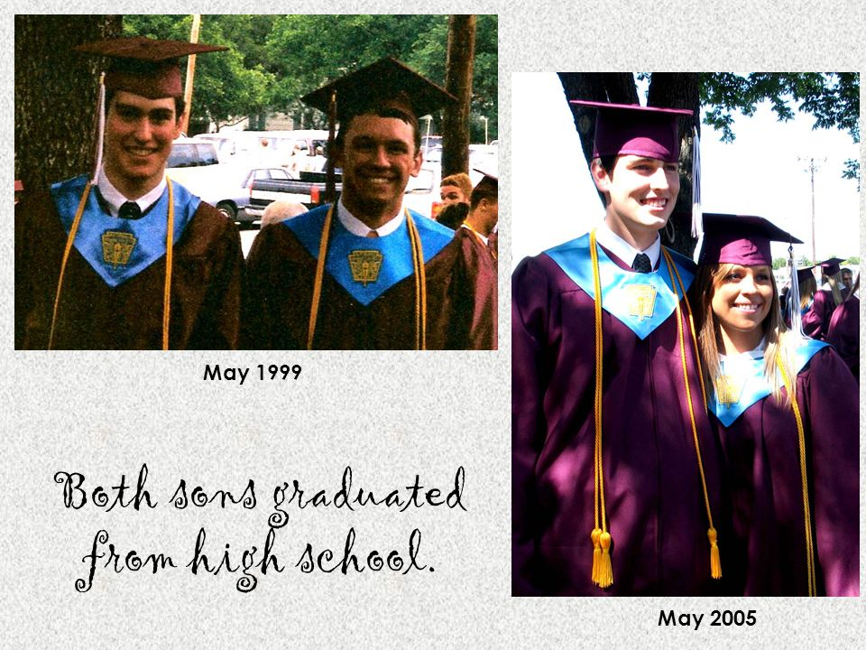 Both sons graduated from high school. May 1999 May 2005