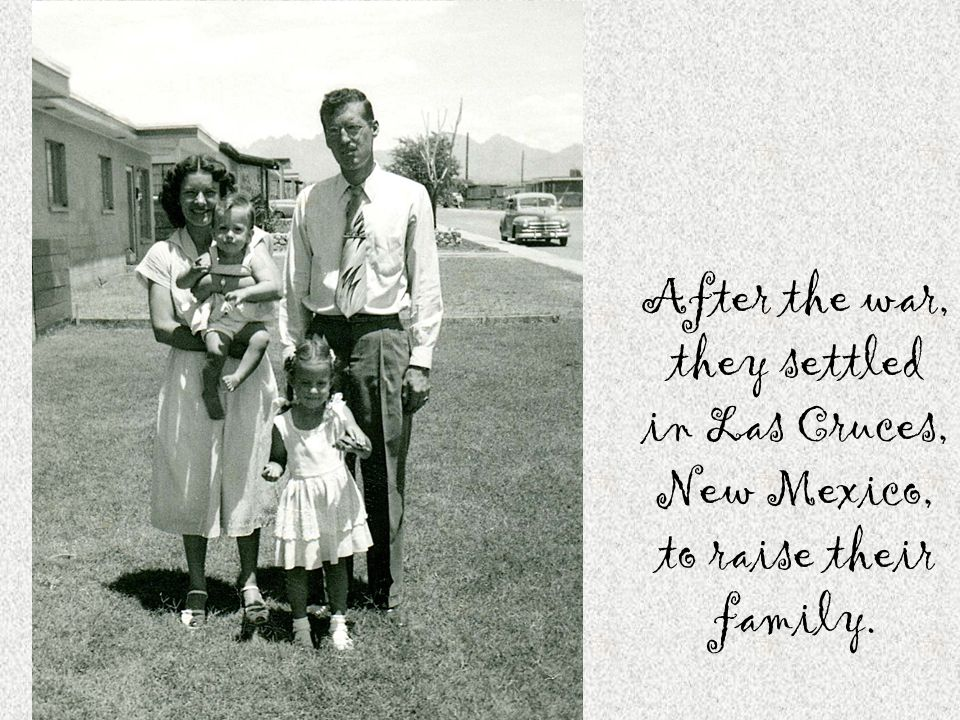 After the war, they settled in Las Cruces, New Mexico, to raise their family.