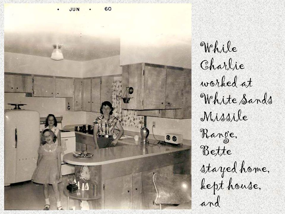 While Charlie worked at White Sands Missile Range, Bette stayed home, kept house, and