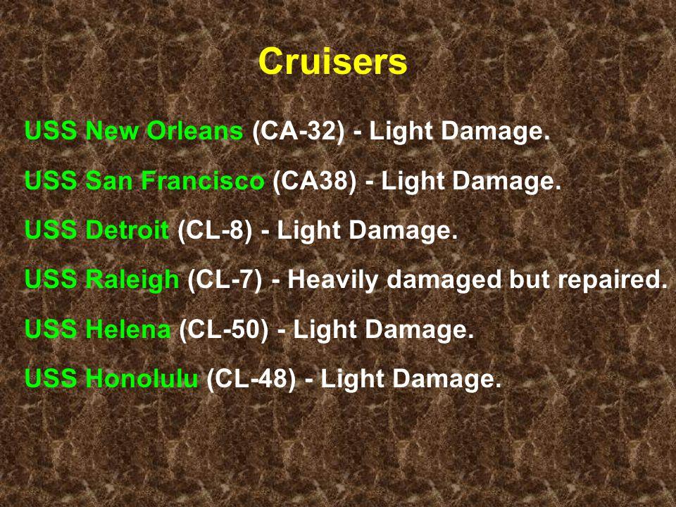 Cruisers USS New Orleans (CA-32) - Light Damage. USS San Francisco (CA38) - Light Damage.