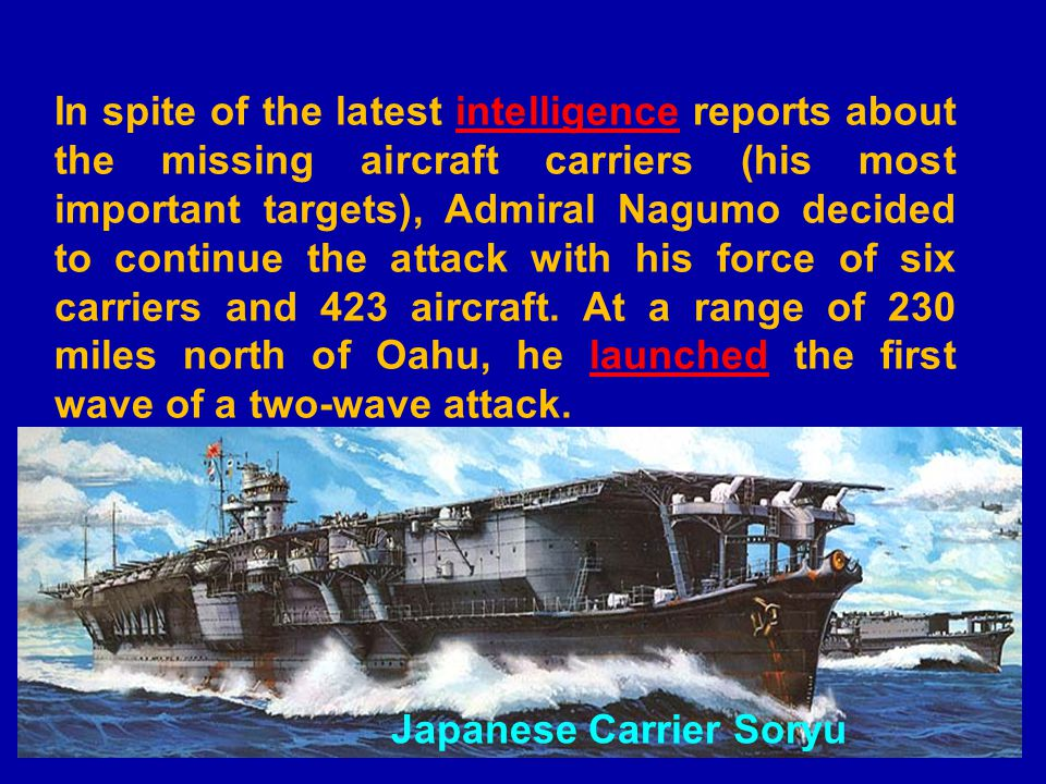 In spite of the latest intelligence reports about the missing aircraft carriers (his most important targets), Admiral Nagumo decided to continue the attack with his force of six carriers and 423 aircraft.