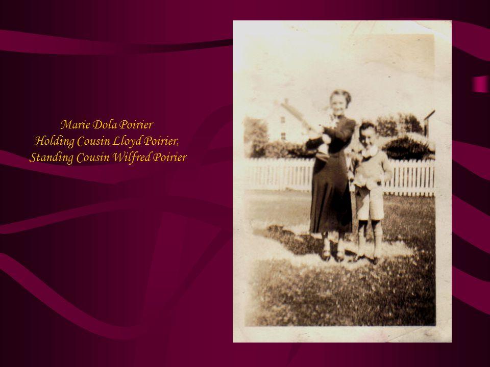 Marie Dola Poirier Holding Cousin Lloyd Poirier, Standing Cousin Wilfred Poirier