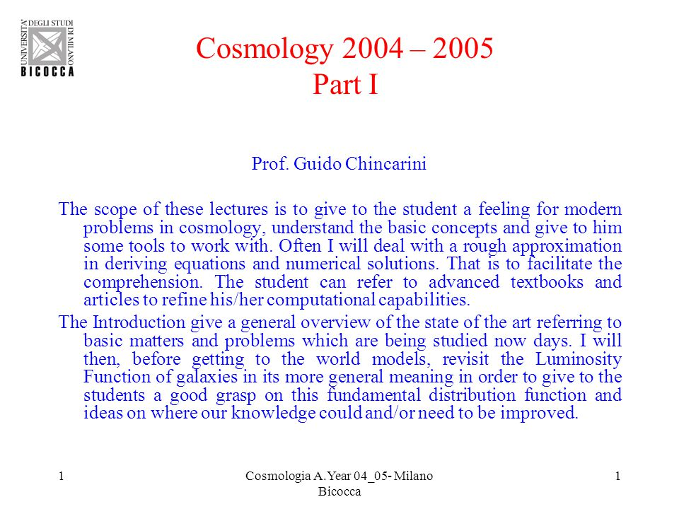 1Cosmologia A.Year 04_05- Milano Bicocca 1 Cosmology 2004 – 2005 Part I Prof.