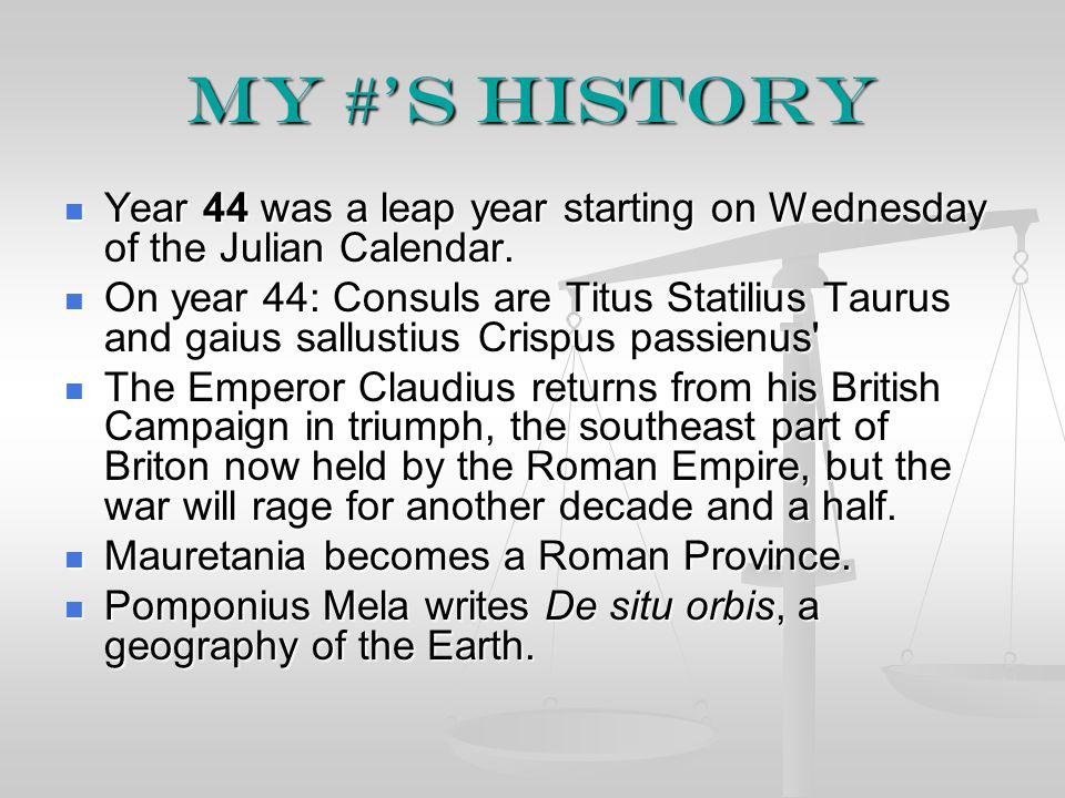 My #'s History Year 44 was a leap year starting on Wednesday of the Julian Calendar. Year 44 was a leap year starting on Wednesday of the Julian Calen