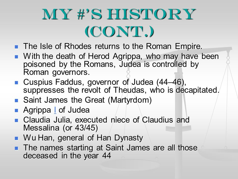 My #'s History (cont.) The Isle of Rhodes returns to the Roman Empire. The Isle of Rhodes returns to the Roman Empire. With the death of Herod Agrippa
